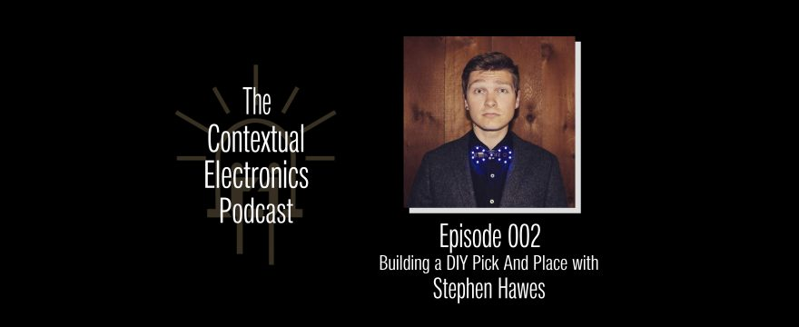 CEP002 – Building a DIY Pick and Place with Stephen Hawes