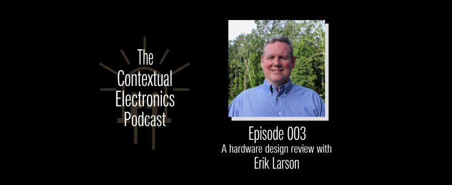 CEP003 – A Hardware Design Review with Erik Larson