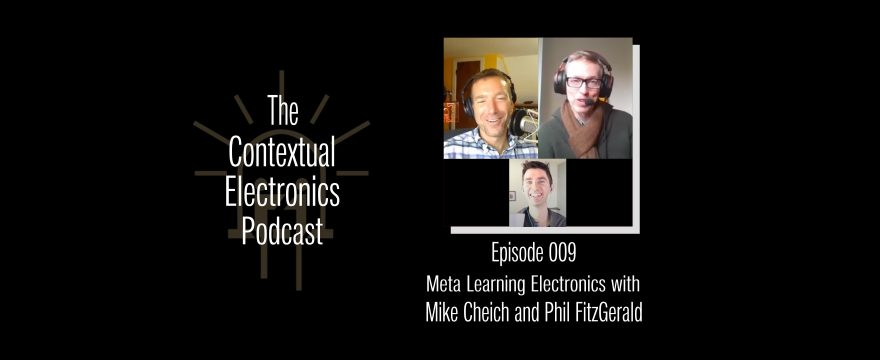 CEP009 – Meta Learning Electronics with Mike Cheich and Phil FitzGerald