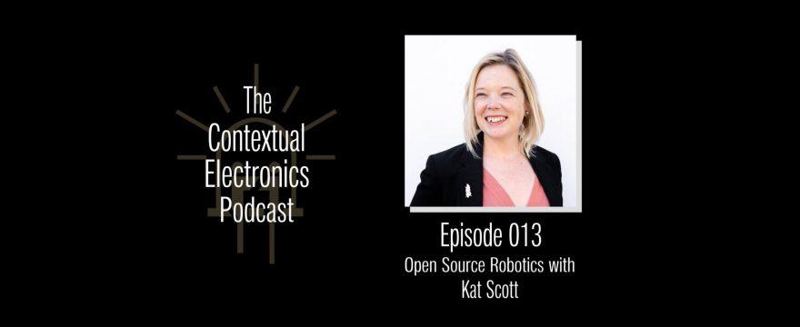 CEP013 – Open Source Robotics with Kat Scott