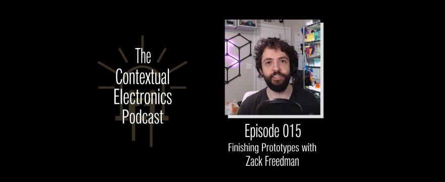 CEP015 – Finishing Prototypes with Zack Freedman
